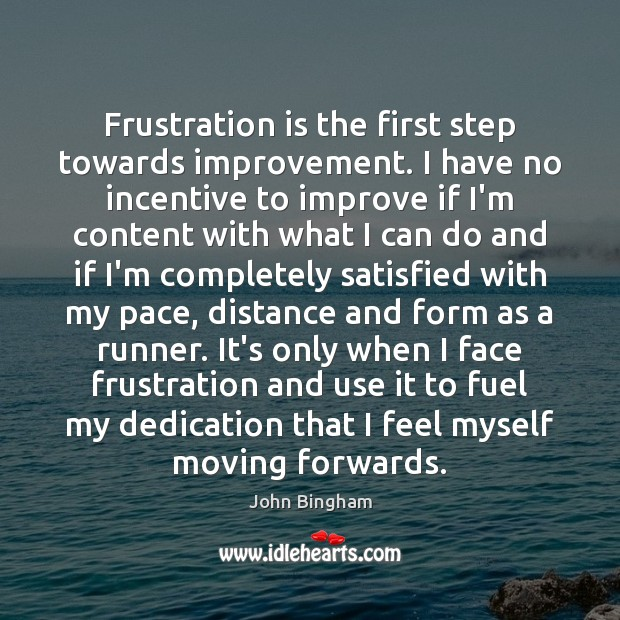 Frustration is the first step towards improvement. I have no incentive to John Bingham Picture Quote