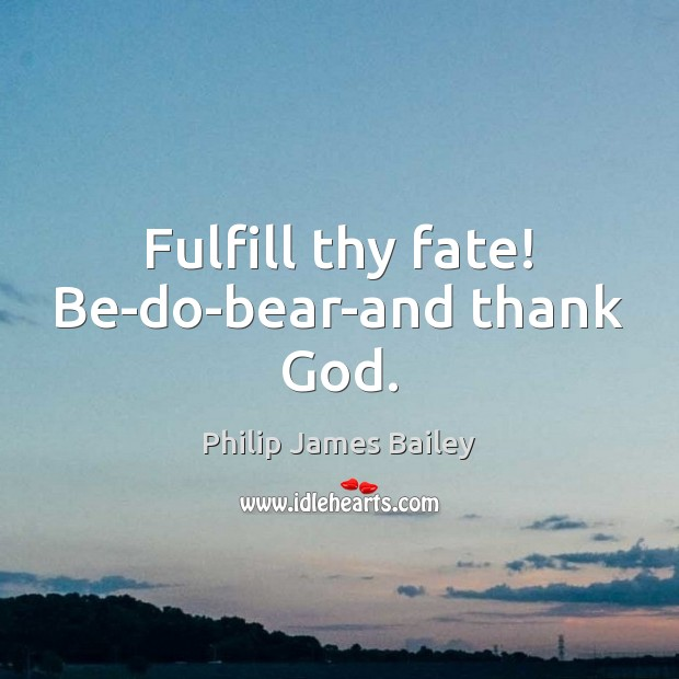 Fulfill thy fate! Be-do-bear-and thank God. Image