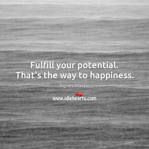 Image, Fulfill your potential. That's the way to happiness.