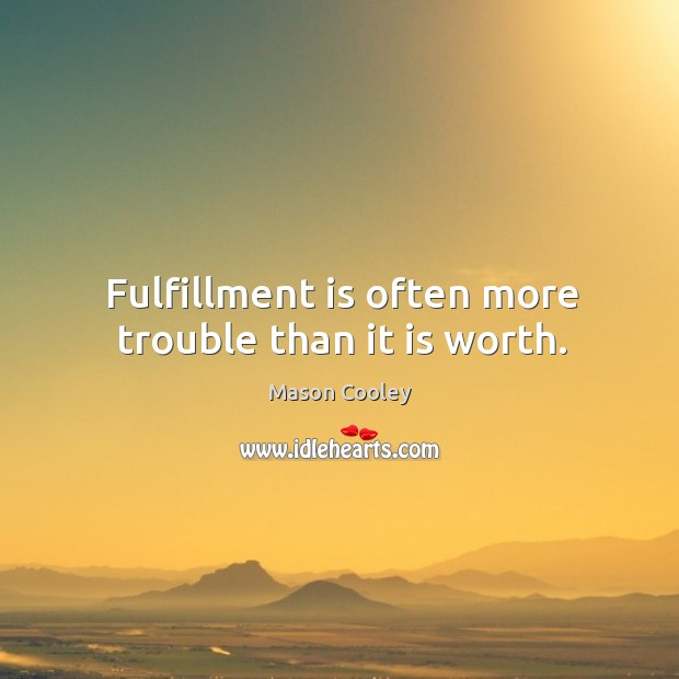 Fulfillment is often more trouble than it is worth. Image