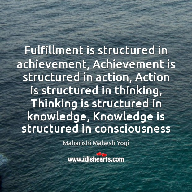 Fulfillment is structured in achievement, Achievement is structured in action, Action is Achievement Quotes Image