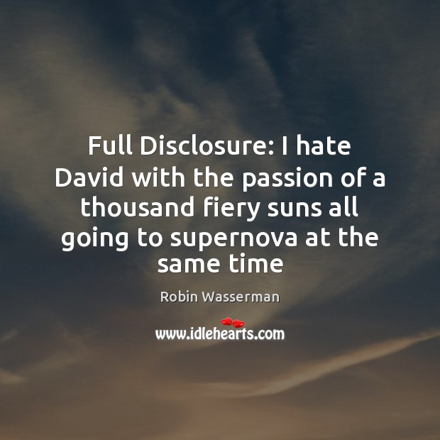 Full Disclosure: I hate David with the passion of a thousand fiery Passion Quotes Image