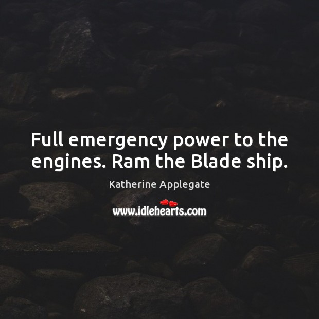 Full emergency power to the engines. Ram the Blade ship. Image