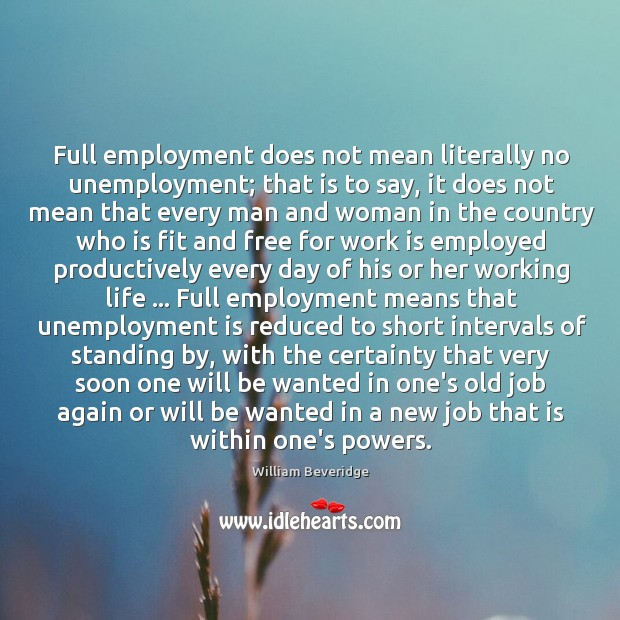 Full employment does not mean literally no unemployment; that is to say, Unemployment Quotes Image
