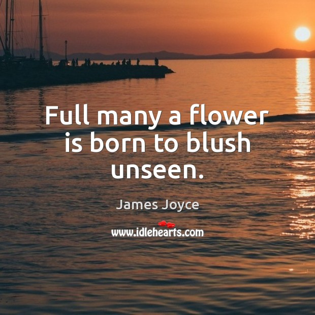 Full many a flower is born to blush unseen. James Joyce Picture Quote