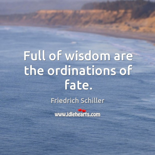 Image, Full of wisdom are the ordinations of fate.