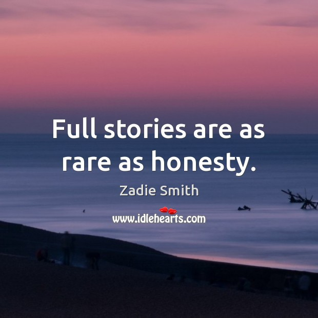 Image, Full stories are as rare as honesty.