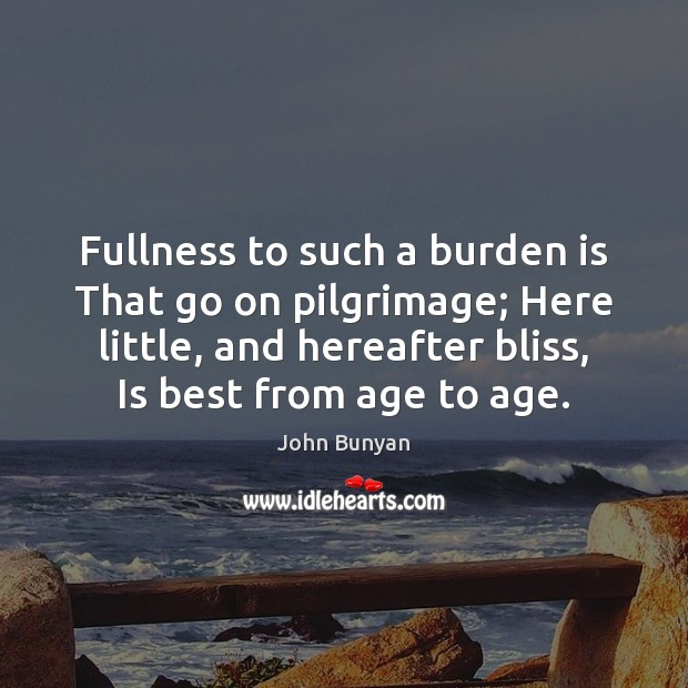 Fullness to such a burden is That go on pilgrimage; Here little, John Bunyan Picture Quote