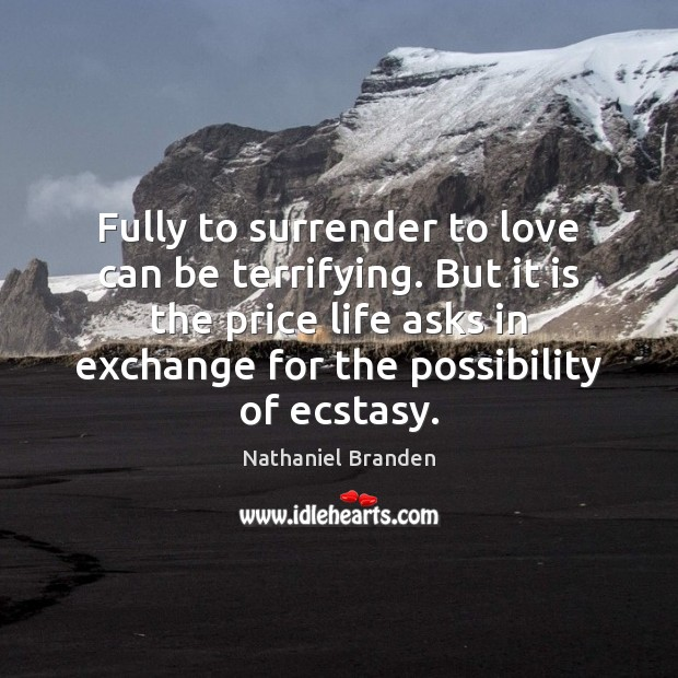 Fully to surrender to love can be terrifying. But it is the Nathaniel Branden Picture Quote