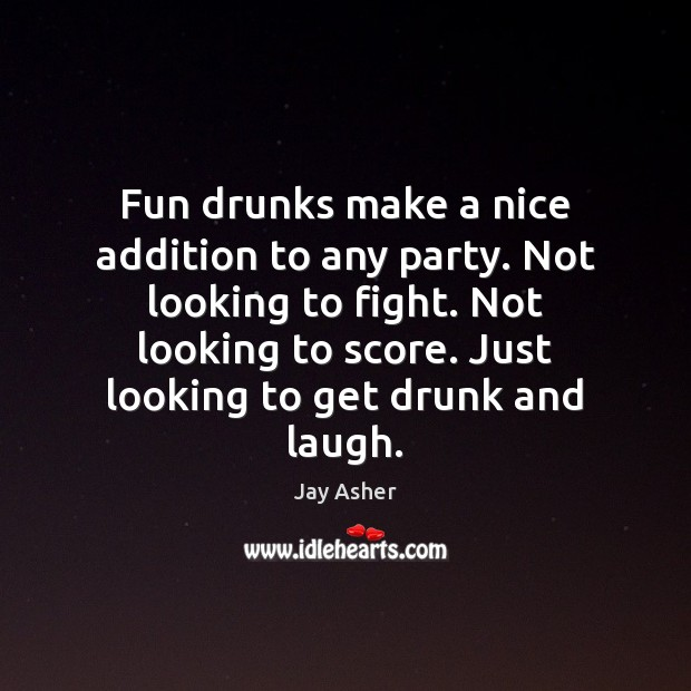 Fun drunks make a nice addition to any party. Not looking to Image