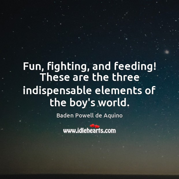 Fun, fighting, and feeding! These are the three indispensable elements of the boy's world. Image