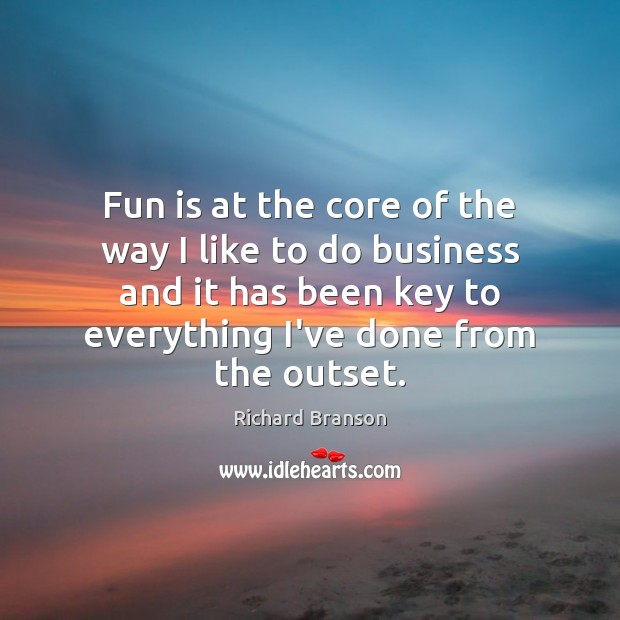 Fun is at the core of the way I like to do Richard Branson Picture Quote