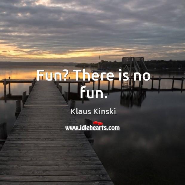 Fun? there is no fun. Image