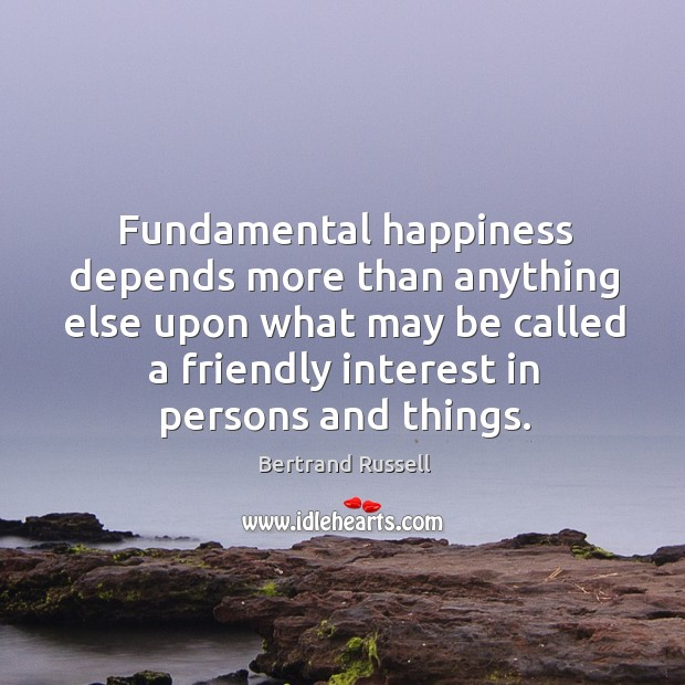 Image, Fundamental happiness depends more than anything else upon what may be called