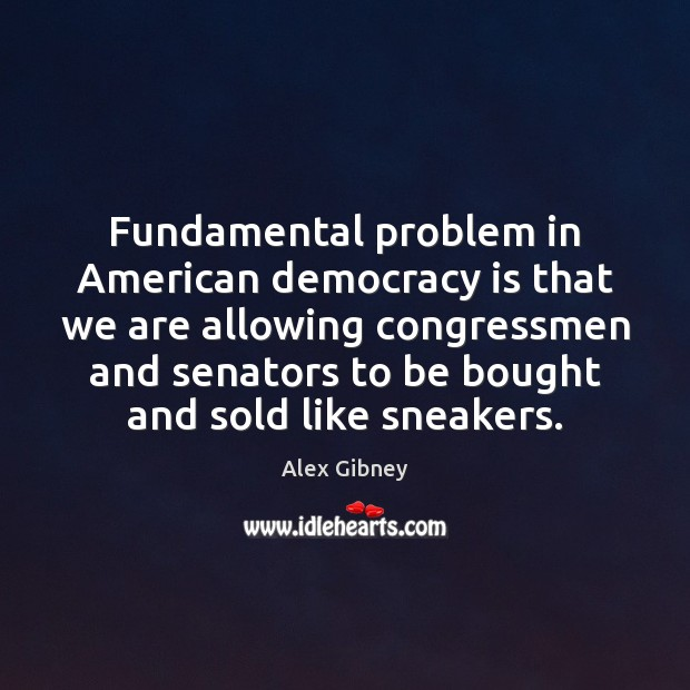 Image, Fundamental problem in American democracy is that we are allowing congressmen and