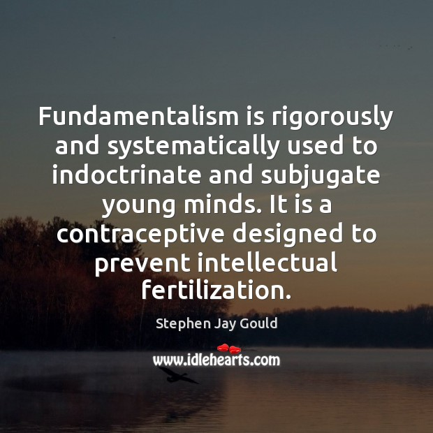 Fundamentalism is rigorously and systematically used to indoctrinate and subjugate young minds. Image