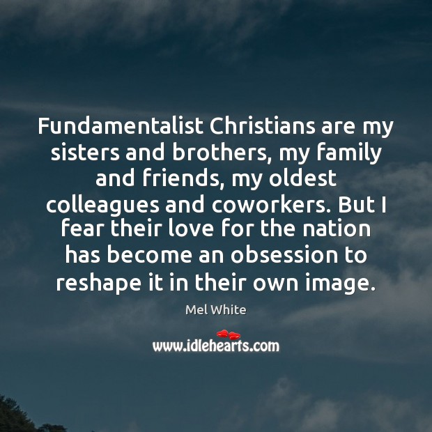 Fundamentalist Christians are my sisters and brothers, my family and friends, my Image
