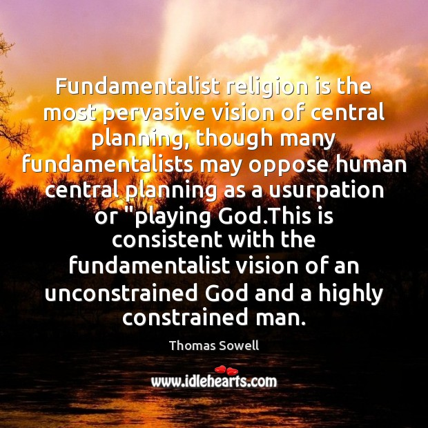 Fundamentalist religion is the most pervasive vision of central planning, though many Thomas Sowell Picture Quote
