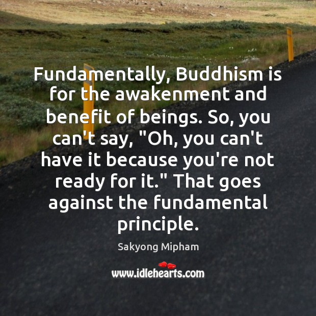 Fundamentally, Buddhism is for the awakenment and benefit of beings. So, you Sakyong Mipham Picture Quote