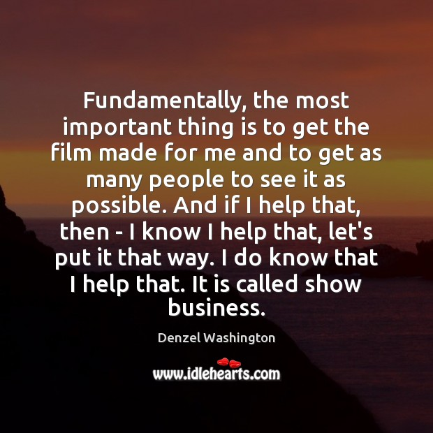 Fundamentally, the most important thing is to get the film made for Denzel Washington Picture Quote