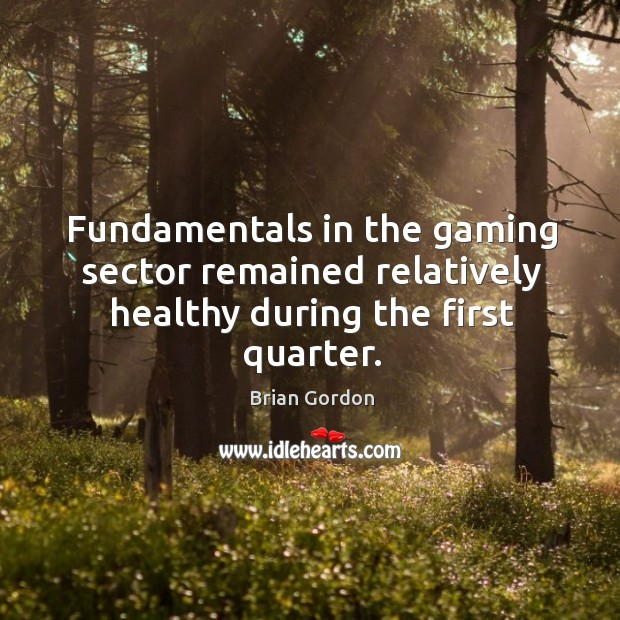 Image, Fundamentals in the gaming sector remained relatively healthy during the first quarter.