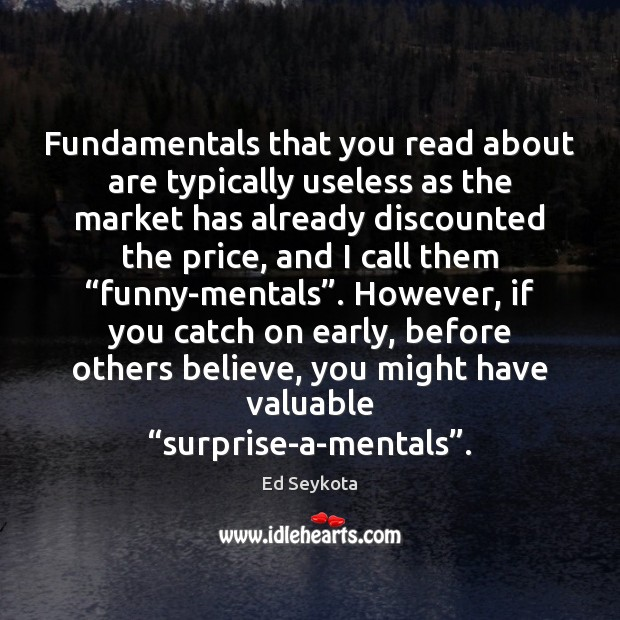 Fundamentals that you read about are typically useless as the market has Ed Seykota Picture Quote
