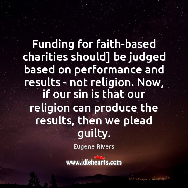 an analysis of the sources of funding of faith based charity organizations and its issue of corrupti Writing foundation grants for faith-based organizations if you need funding for the college's faith orientation would be a complete non-issue in.