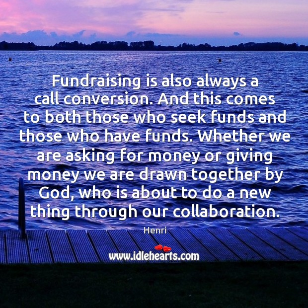 Fundraising is also always a call conversion. And this comes to both Image