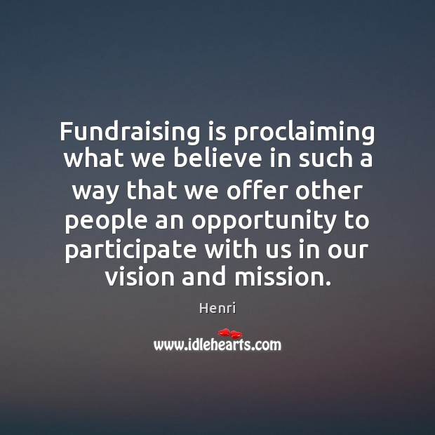 Fundraising is proclaiming what we believe in such a way that we Image