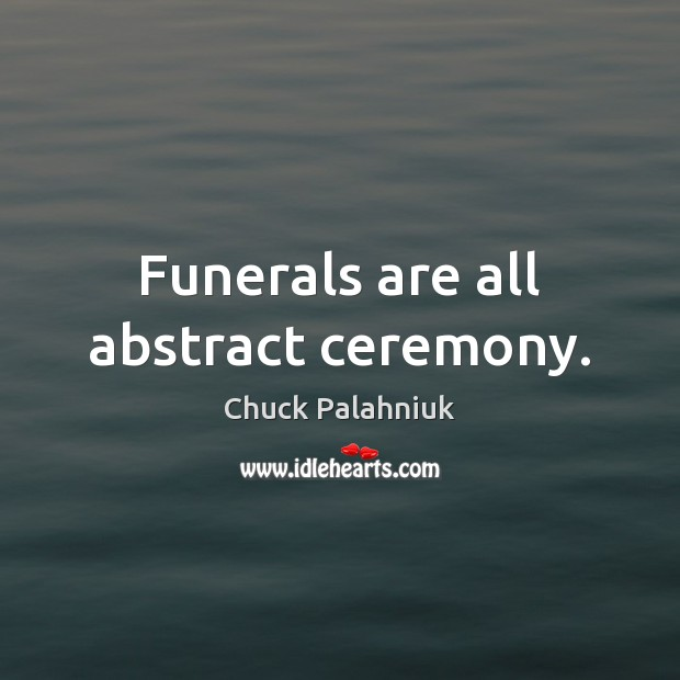 Funerals are all abstract ceremony. Image