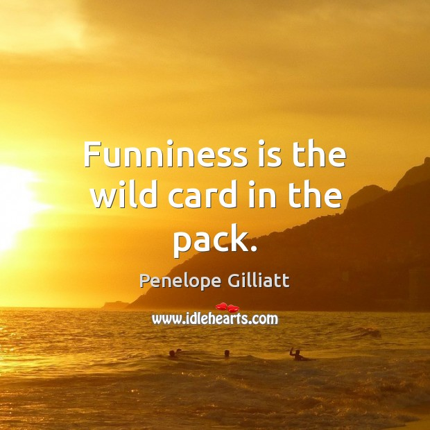 Funniness is the wild card in the pack. Image