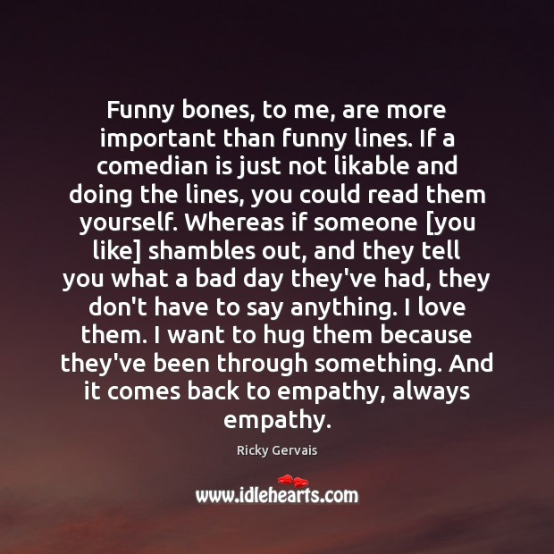 Funny bones, to me, are more important than funny lines. If a Hug Quotes Image