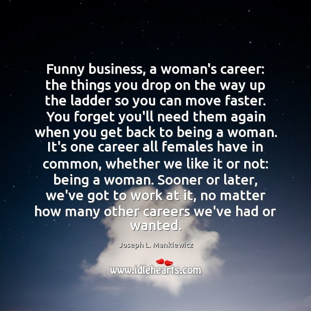 Funny business, a woman's career: the things you drop on the way Joseph L. Mankiewicz Picture Quote