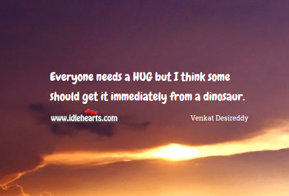 Everyone needs a hug Funny Quotes Image