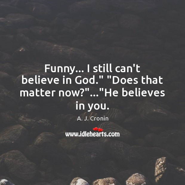 "Image, Funny… I still can't believe in God."" ""Does that matter now?""…""He believes in you."