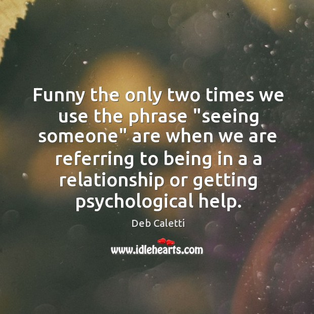 """Funny the only two times we use the phrase """"seeing someone"""" are Image"""