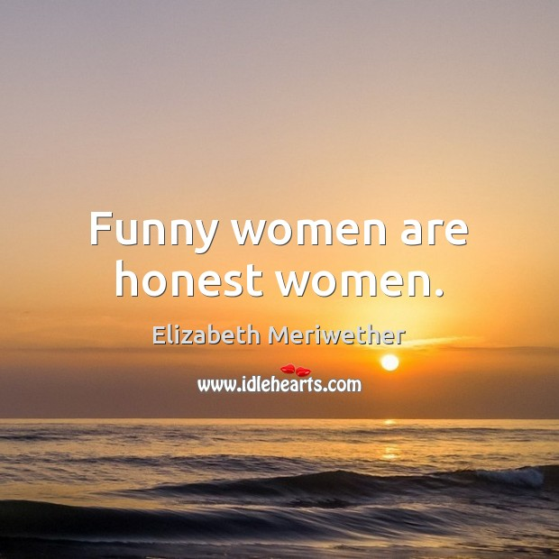 Image, Funny women are honest women.