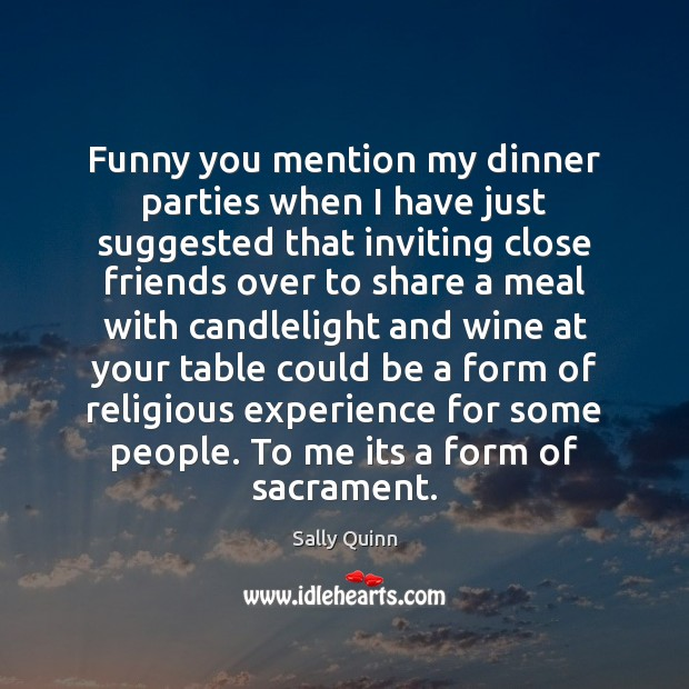 Funny you mention my dinner parties when I have just suggested that Image