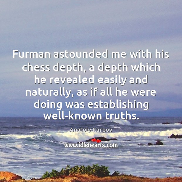 Furman astounded me with his chess depth, a depth which he revealed Image