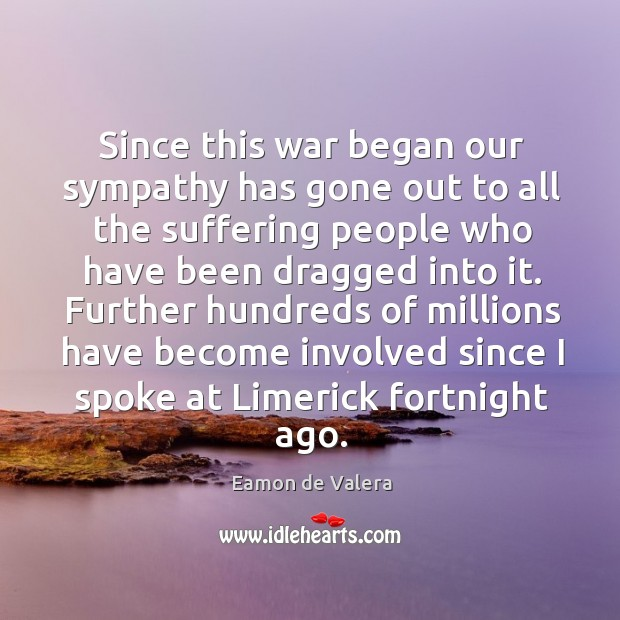 Further hundreds of millions have become involved since I spoke at limerick fortnight ago. Eamon de Valera Picture Quote