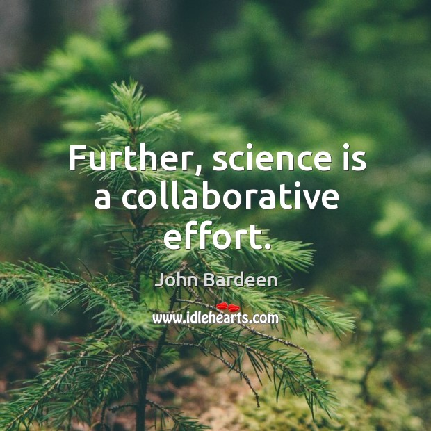 Further, science is a collaborative effort. Image