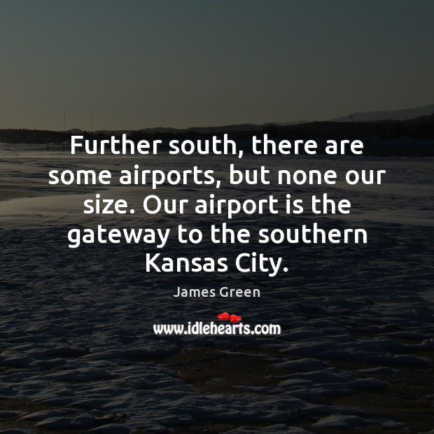 Further south, there are some airports, but none our size. Our airport Image