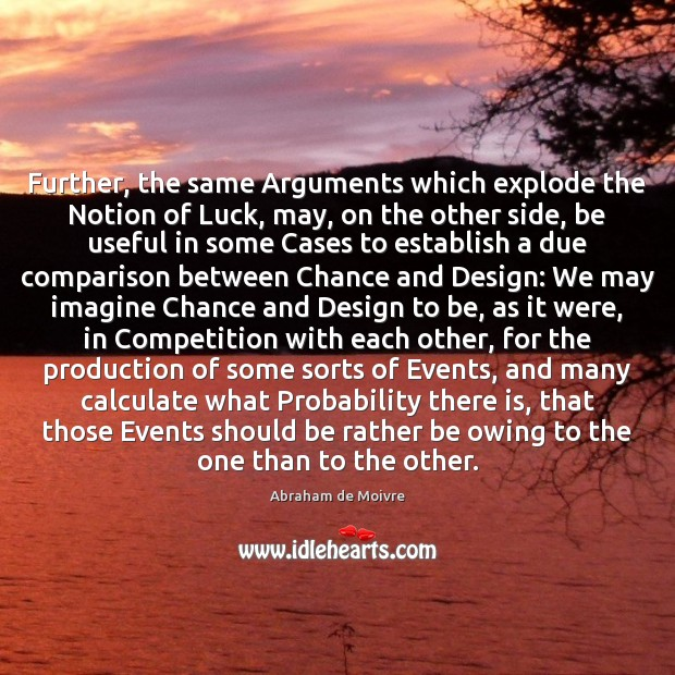 Image, Further, the same Arguments which explode the Notion of Luck, may, on