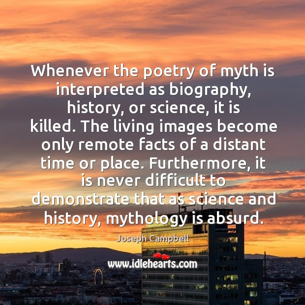Furthermore, it is never difficult to demonstrate that as science and history, mythology is absurd. Image