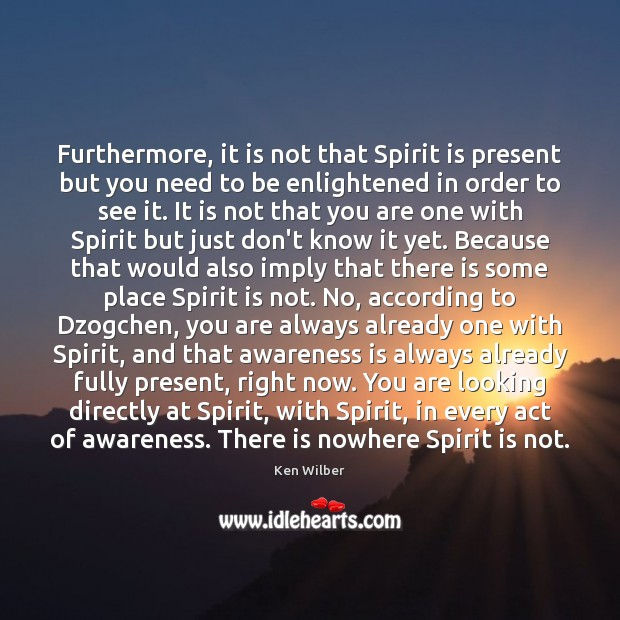 Furthermore, it is not that Spirit is present but you need to Image
