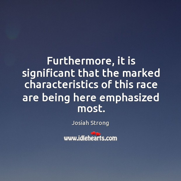 Furthermore, it is significant that the marked characteristics of this race are being here emphasized most. Image