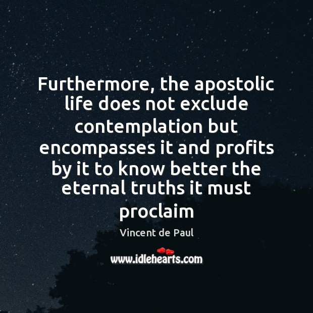 Furthermore, the apostolic life does not exclude contemplation but encompasses it and Image
