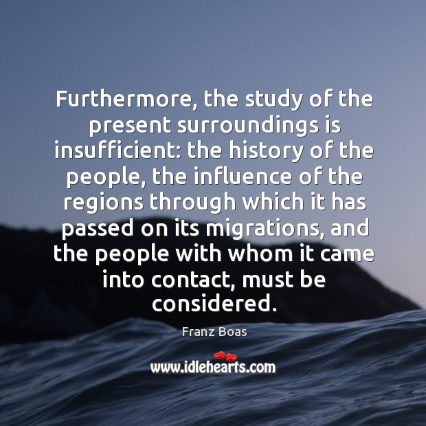Furthermore, the study of the present surroundings is insufficient: the history of the people Image