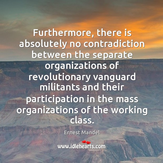 Furthermore, there is absolutely no contradiction between the separate organizations Image
