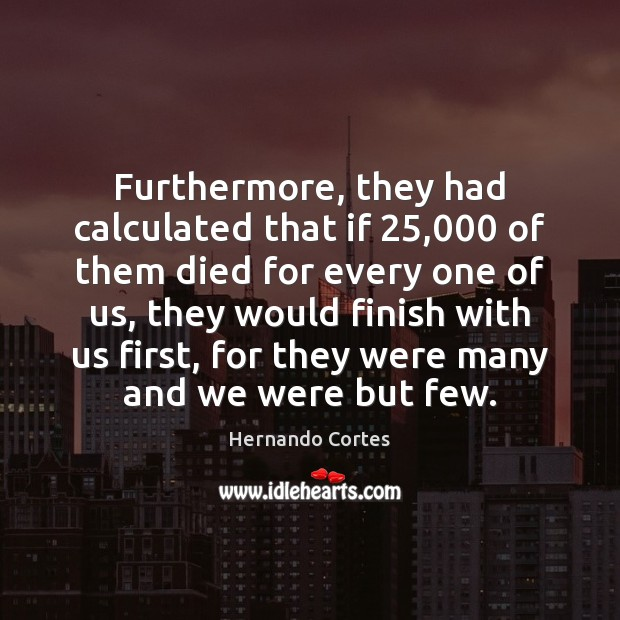 Furthermore, they had calculated that if 25,000 of them died for every one Image